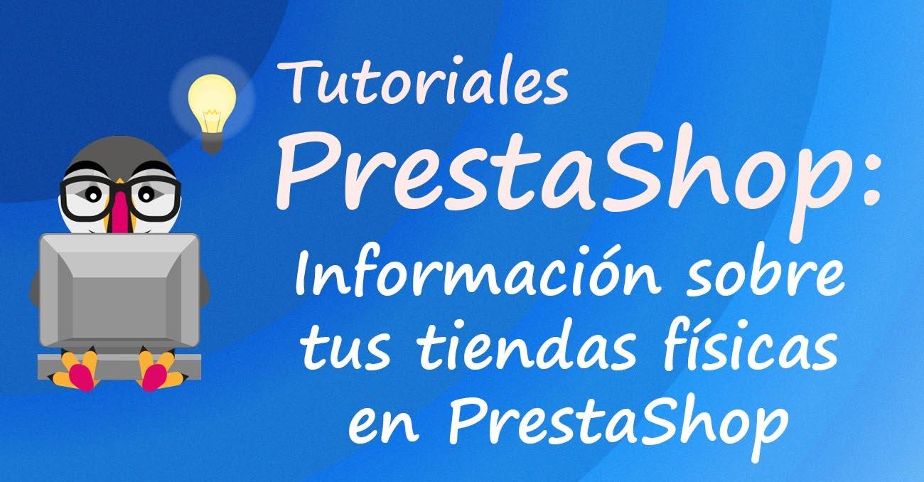 Información sobre tus tiendas físicas en PrestaShop
