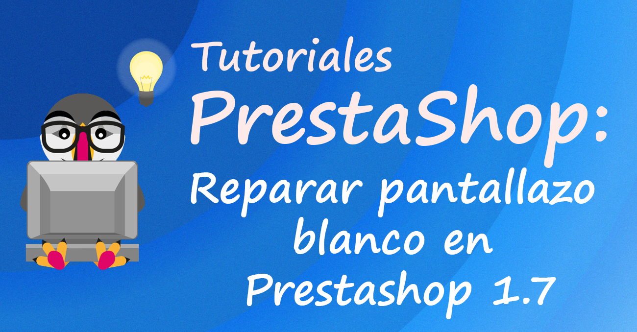 Reparar pantallazo blanco en Prestashop