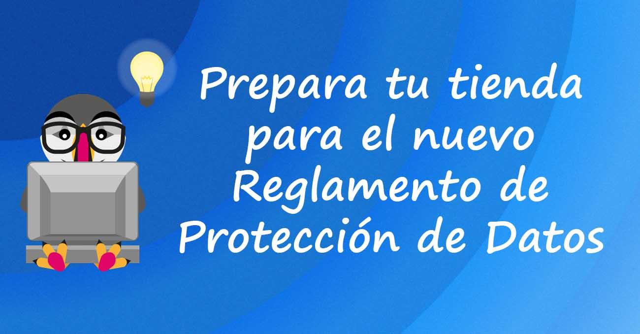 Prepara tu tienda para el nuevo Reglamento de Protección de Datos